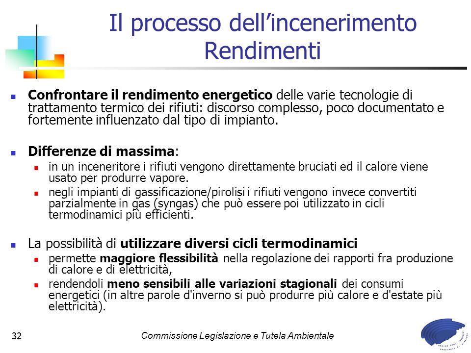 Commissione Legislazione e Tutela Ambientale32 Confrontare il rendimento energetico delle varie tecnologie di trattamento termico dei rifiuti: discorso complesso, poco documentato e fortemente influenzato dal tipo di impianto.
