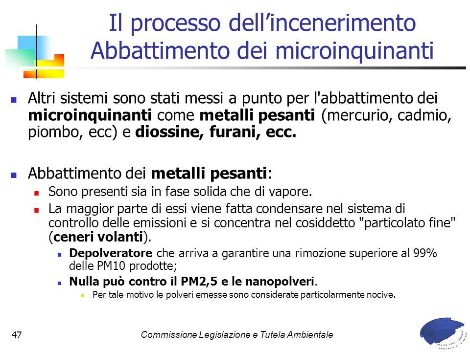 Commissione Legislazione e Tutela Ambientale47 Altri sistemi sono stati messi a punto per l abbattimento dei microinquinanti come metalli pesanti (mercurio, cadmio, piombo, ecc) e diossine, furani, ecc.