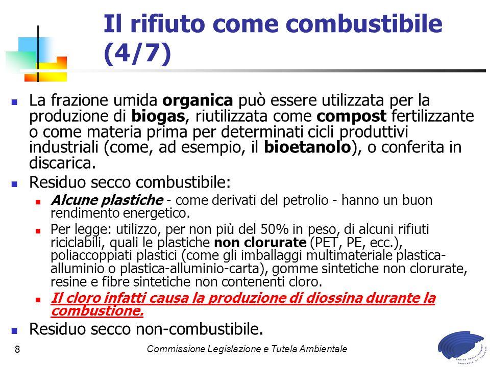 Commissione Legislazione e Tutela Ambientale9 CARATTERISTICHE MEDIE DEI Rifiuti Solidi Urbani (RSU) senza trattamento: Umidità 44% Frazione combustibile 33% Frazione incombustibile 23% Potere calorifico inferiore 2.000 Kcal/kg Potere calorifero (PCI) dei Rifiuti Solidi Urbani (RSU) dopo il trattamento per diventare CDR: 3.000 – 4.500 Kcal/Kg Il rifiuto come combustibile (5/7)