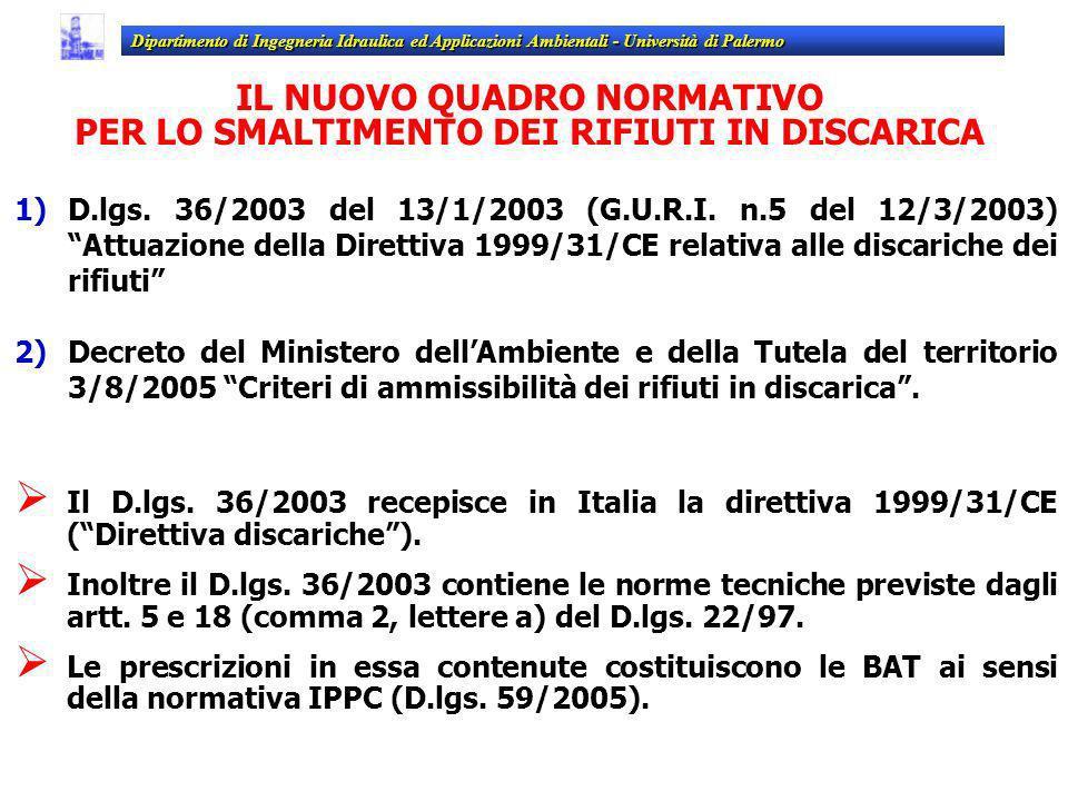 IL NUOVO QUADRO NORMATIVO PER LO SMALTIMENTO DEI RIFIUTI IN DISCARICA 1)D.lgs. 36/2003 del 13/1/2003 (G.U.R.I. n.5 del 12/3/2003) Attuazione della Dir