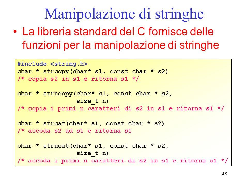 45 Manipolazione di stringhe La libreria standard del C fornisce delle funzioni per la manipolazione di stringhe #include char * strcopy(char* s1, con