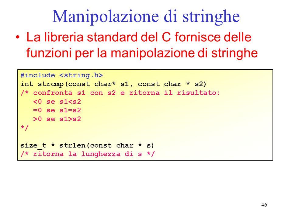 46 Manipolazione di stringhe La libreria standard del C fornisce delle funzioni per la manipolazione di stringhe #include int strcmp(const char* s1, c