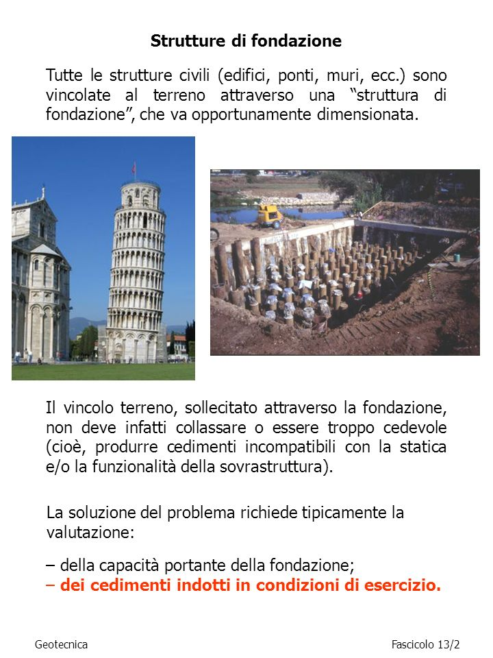 GeotecnicaFascicolo 13/2 Tutte le strutture civili (edifici, ponti, muri, ecc.) sono vincolate al terreno attraverso una struttura di fondazione, che