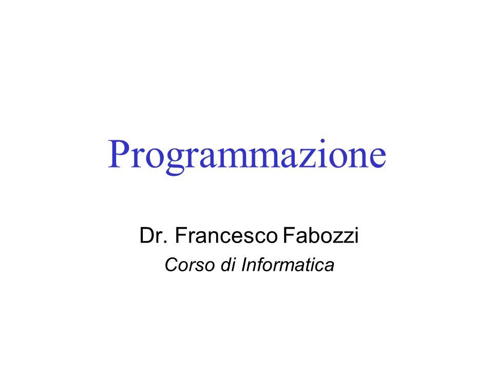 Programmazione Dr. Francesco Fabozzi Corso di Informatica