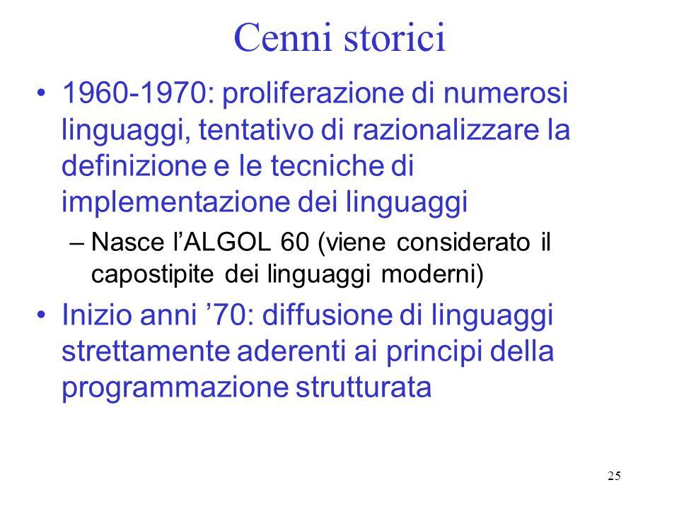 25 Cenni storici 1960-1970: proliferazione di numerosi linguaggi, tentativo di razionalizzare la definizione e le tecniche di implementazione dei ling