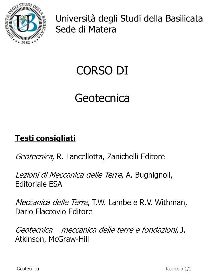CORSO DI Geotecnica Testi consigliati Geotecnica, R. Lancellotta, Zanichelli Editore Lezioni di Meccanica delle Terre, A. Bughignoli, Editoriale ESA M