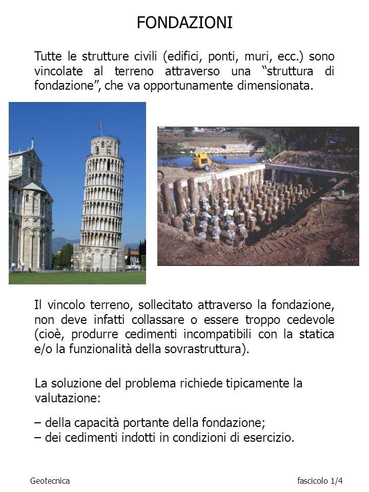 FONDAZIONI Tutte le strutture civili (edifici, ponti, muri, ecc.) sono vincolate al terreno attraverso una struttura di fondazione, che va opportuname