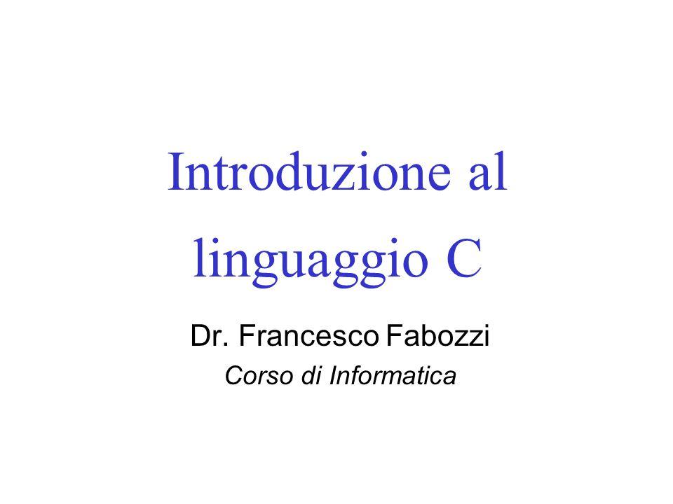 Introduzione al linguaggio C Dr. Francesco Fabozzi Corso di Informatica
