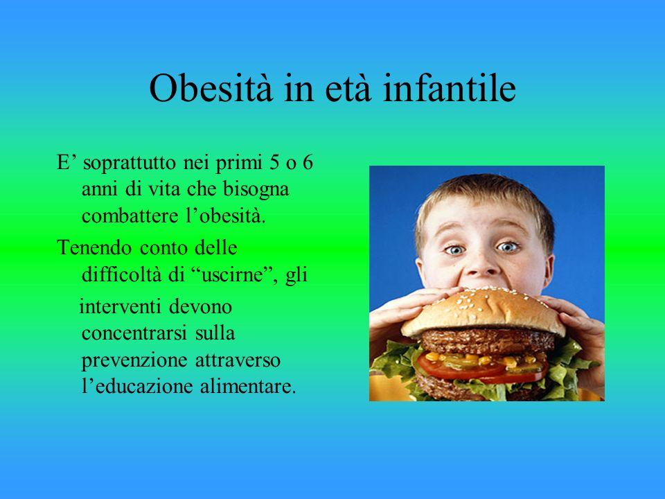 Obesità in età infantile E soprattutto nei primi 5 o 6 anni di vita che bisogna combattere lobesità. Tenendo conto delle difficoltà di uscirne, gli in