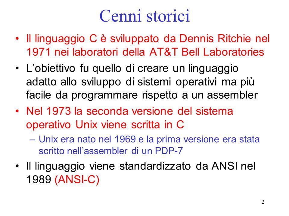 2 Cenni storici Il linguaggio C è sviluppato da Dennis Ritchie nel 1971 nei laboratori della AT&T Bell Laboratories Lobiettivo fu quello di creare un