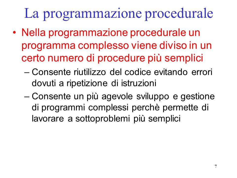 8 Funzioni Una funzione è un tipo di procedura identificata da: –un nome –una lista di dati in ingresso (argomenti della funzione) –un valore di uscita (valore restituito dalla funzione) Nella funzione sono contenute le istruzioni che specificano le operazioni da effettuare sui dati in ingresso per determinare il valore di uscita
