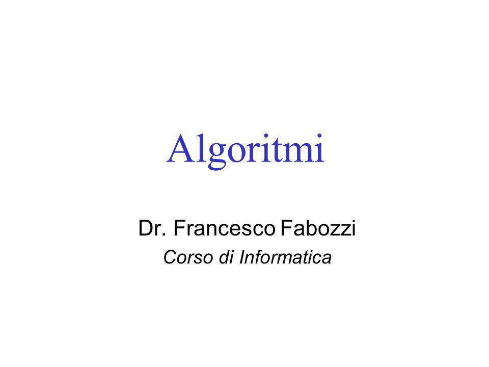 Algoritmi Dr. Francesco Fabozzi Corso di Informatica