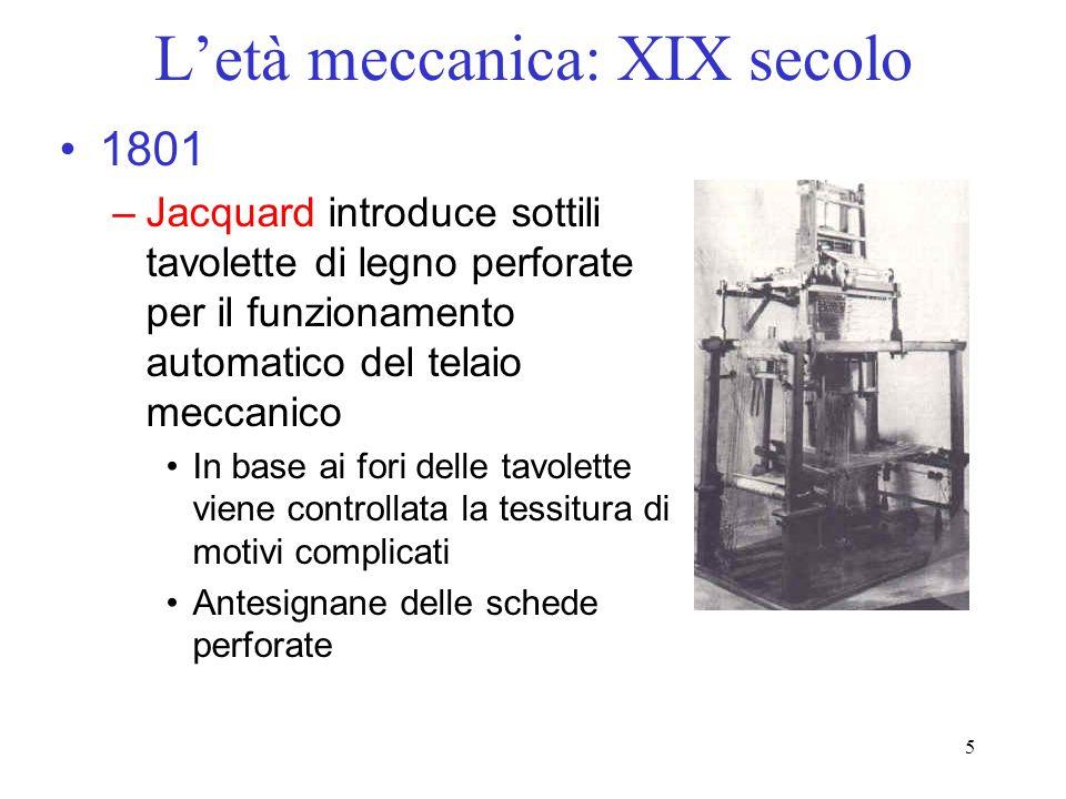 5 Letà meccanica: XIX secolo 1801 –Jacquard introduce sottili tavolette di legno perforate per il funzionamento automatico del telaio meccanico In bas