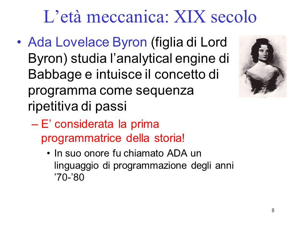 8 Letà meccanica: XIX secolo Ada Lovelace Byron (figlia di Lord Byron) studia lanalytical engine di Babbage e intuisce il concetto di programma come s