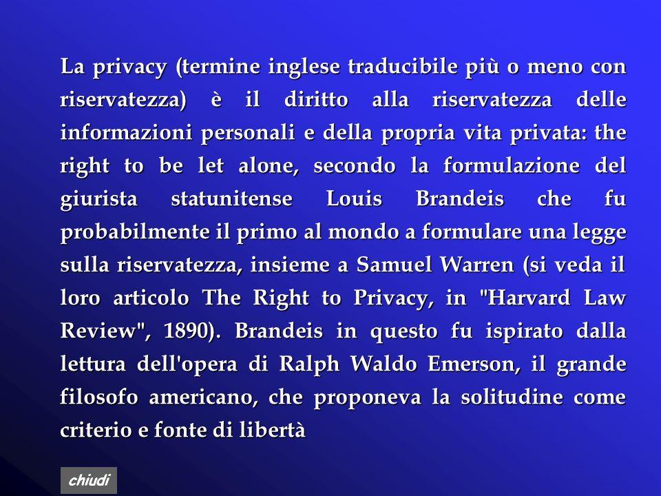 chiudi THE RIGHT TO BE LET ALONE Louis Brandeis (1890) La privacy è il diritto alla riservatezza delle informazioni personali e della propria vita pri