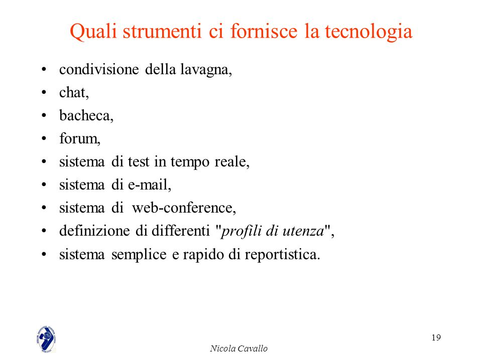 Nicola Cavallo 19 Quali strumenti ci fornisce la tecnologia condivisione della lavagna, chat, bacheca, forum, sistema di test in tempo reale, sistema