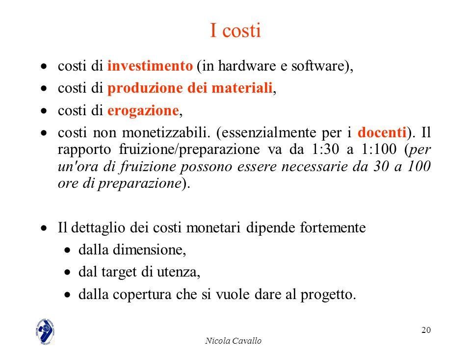 Nicola Cavallo 20 I costi costi di investimento (in hardware e software), costi di produzione dei materiali, costi di erogazione, costi non monetizzab