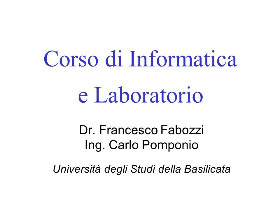 Corso di Informatica e Laboratorio Dr. Francesco Fabozzi Ing. Carlo Pomponio Università degli Studi della Basilicata