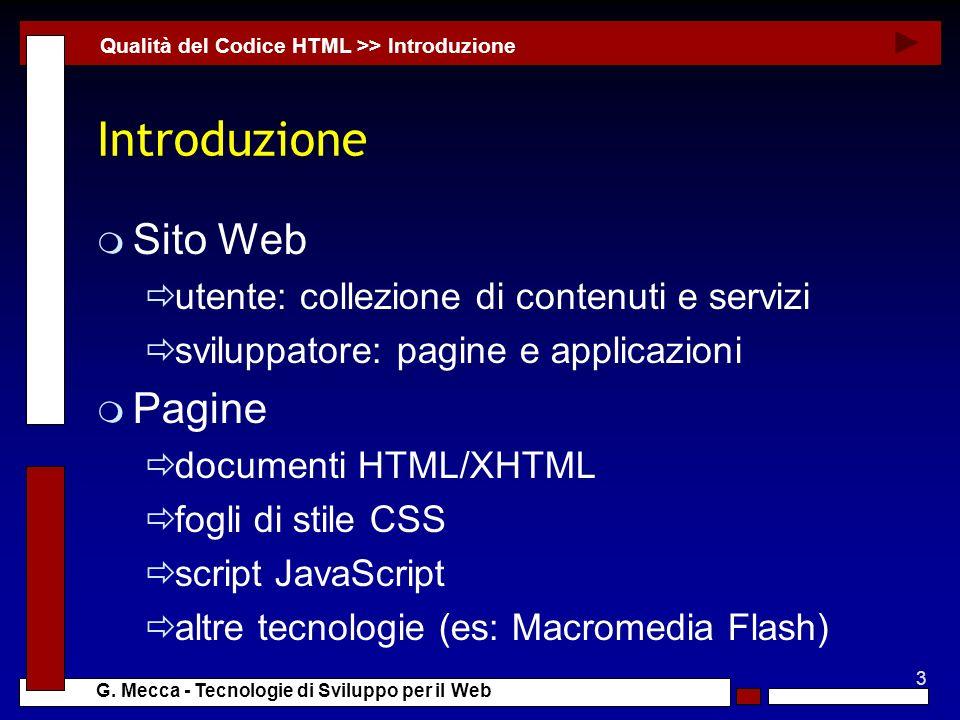 3 G. Mecca - Tecnologie di Sviluppo per il Web Introduzione m Sito Web utente: collezione di contenuti e servizi sviluppatore: pagine e applicazioni m