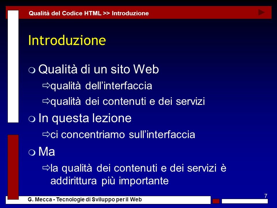 7 G. Mecca - Tecnologie di Sviluppo per il Web Introduzione m Qualità di un sito Web qualità dellinterfaccia qualità dei contenuti e dei servizi m In