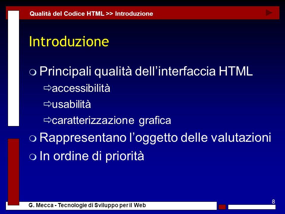 8 G. Mecca - Tecnologie di Sviluppo per il Web Introduzione m Principali qualità dellinterfaccia HTML accessibilità usabilità caratterizzazione grafic