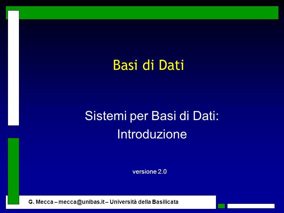 G. Mecca – mecca@unibas.it – Università della Basilicata Basi di Dati Sistemi per Basi di Dati: Introduzione versione 2.0