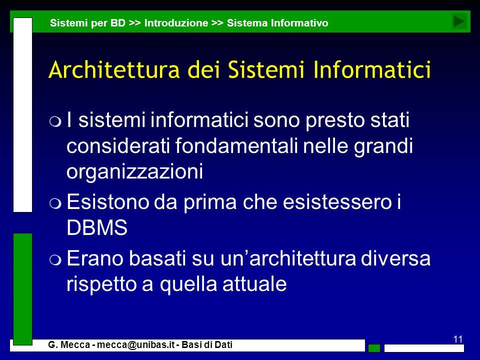 11 G. Mecca - mecca@unibas.it - Basi di Dati Architettura dei Sistemi Informatici m I sistemi informatici sono presto stati considerati fondamentali n
