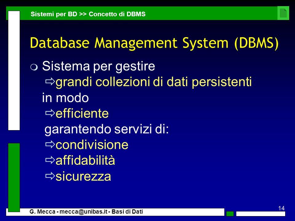 14 G. Mecca - mecca@unibas.it - Basi di Dati Database Management System (DBMS) m Sistema per gestire grandi collezioni di dati persistenti in modo eff