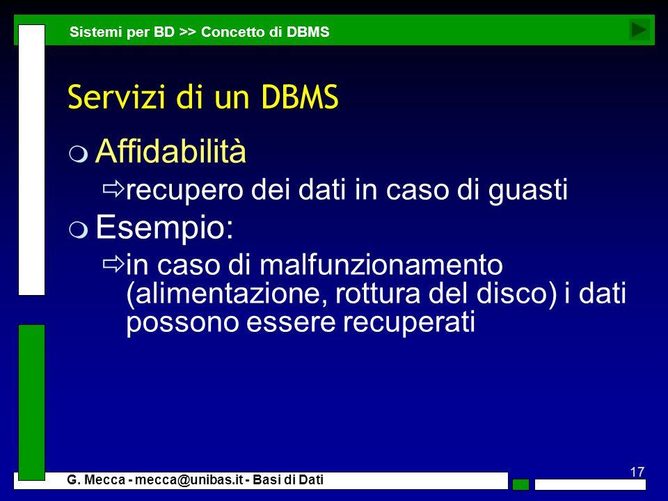 17 G. Mecca - mecca@unibas.it - Basi di Dati Servizi di un DBMS m Affidabilità recupero dei dati in caso di guasti m Esempio: in caso di malfunzioname