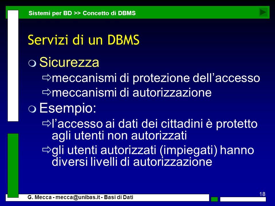 18 G. Mecca - mecca@unibas.it - Basi di Dati Servizi di un DBMS m Sicurezza meccanismi di protezione dellaccesso meccanismi di autorizzazione m Esempi