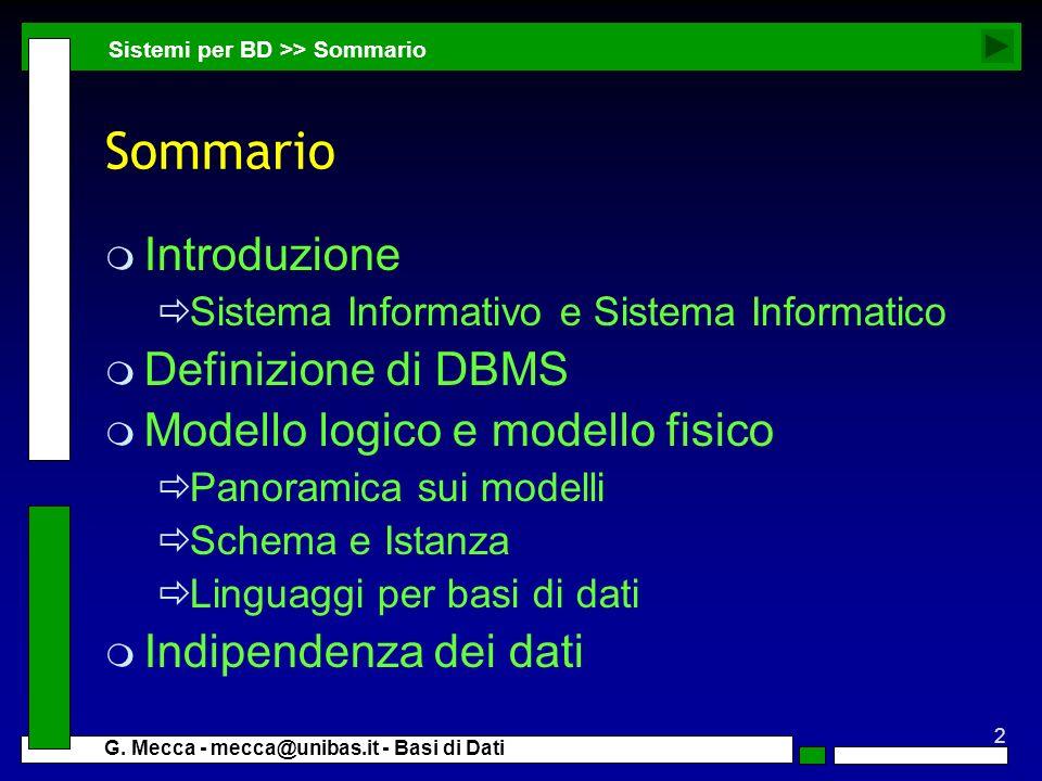 2 G. Mecca - mecca@unibas.it - Basi di Dati Sommario m Introduzione Sistema Informativo e Sistema Informatico m Definizione di DBMS m Modello logico e