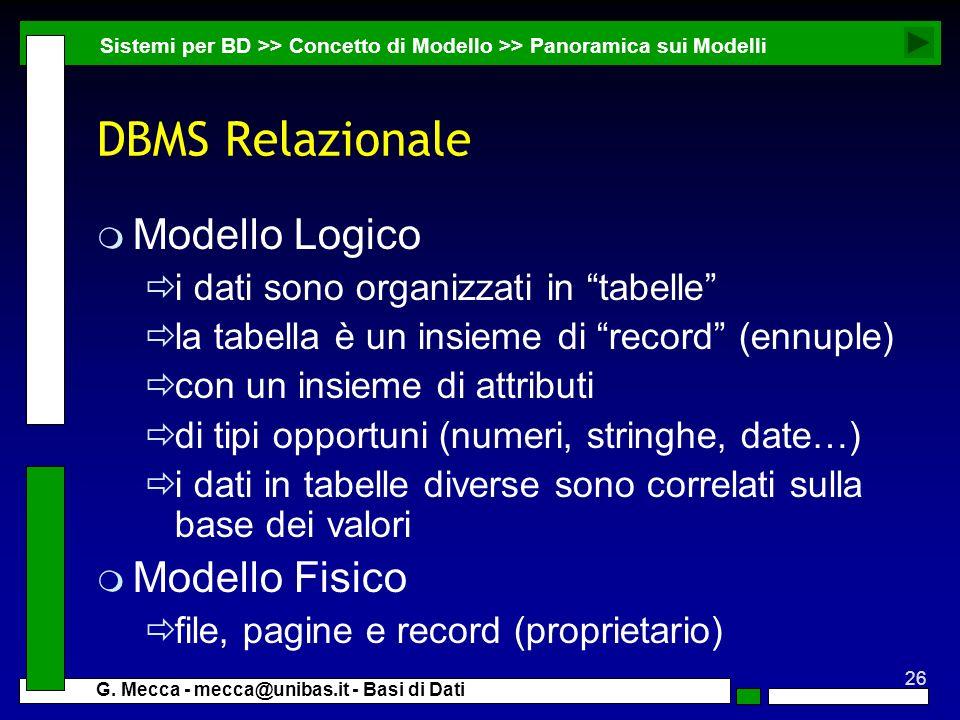 26 G. Mecca - mecca@unibas.it - Basi di Dati DBMS Relazionale m Modello Logico i dati sono organizzati in tabelle la tabella è un insieme di record (e