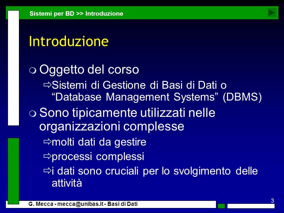 3 G. Mecca - mecca@unibas.it - Basi di Dati Introduzione m Oggetto del corso Sistemi di Gestione di Basi di Dati o Database Management Systems (DBMS)