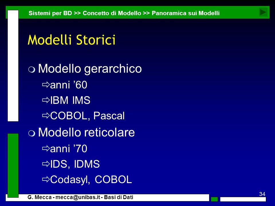 34 G. Mecca - mecca@unibas.it - Basi di Dati Modelli Storici m Modello gerarchico anni 60 IBM IMS COBOL, Pascal m Modello reticolare anni 70 IDS, IDMS