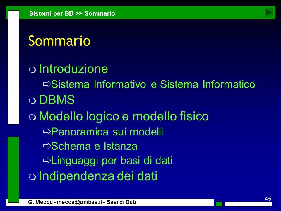 45 G. Mecca - mecca@unibas.it - Basi di Dati Sommario m Introduzione Sistema Informativo e Sistema Informatico m DBMS m Modello logico e modello fisic