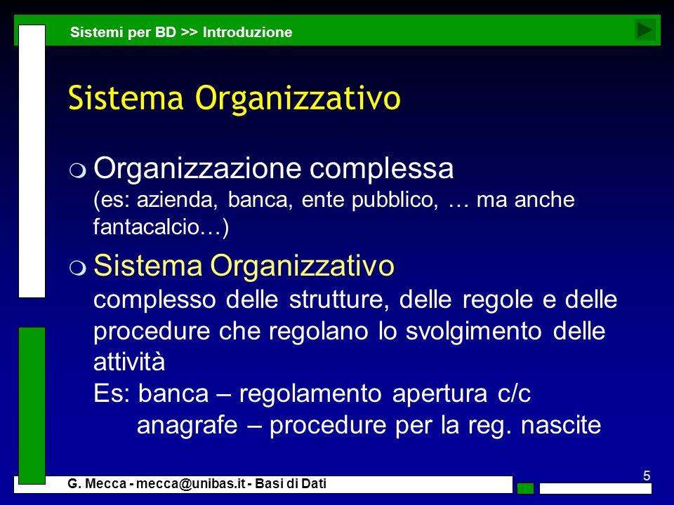 5 G. Mecca - mecca@unibas.it - Basi di Dati Sistema Organizzativo m Organizzazione complessa (es: azienda, banca, ente pubblico, … ma anche fantacalci