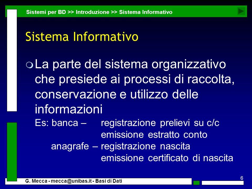 6 G. Mecca - mecca@unibas.it - Basi di Dati Sistema Informativo m La parte del sistema organizzativo che presiede ai processi di raccolta, conservazio