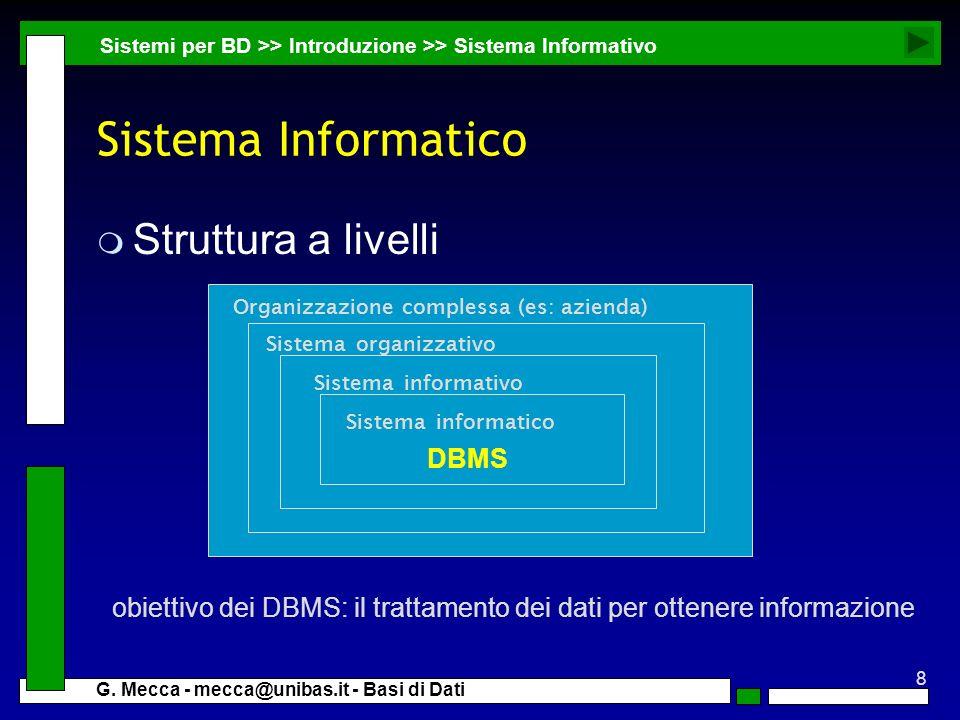 8 G. Mecca - mecca@unibas.it - Basi di Dati Sistema Informatico m Struttura a livelli Sistemi per BD >> Introduzione >> Sistema Informativo Organizzaz