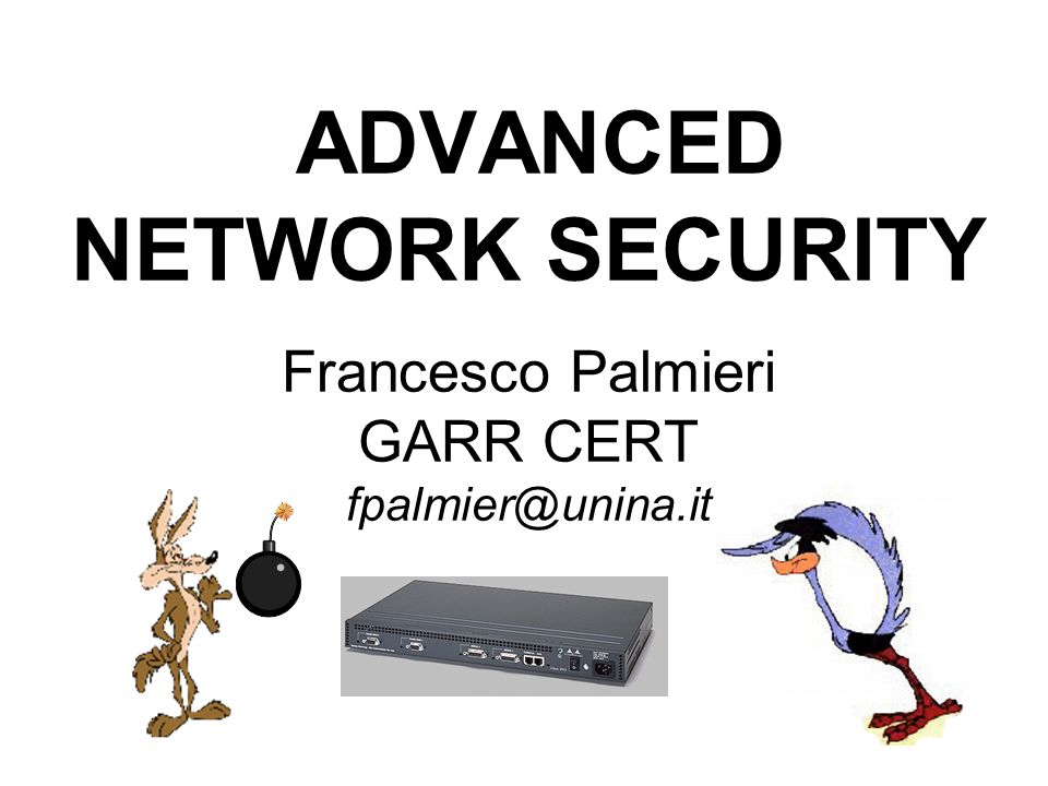 ADVANCED NETWORK SECURITY Francesco Palmieri GARR CERT fpalmier@unina.it