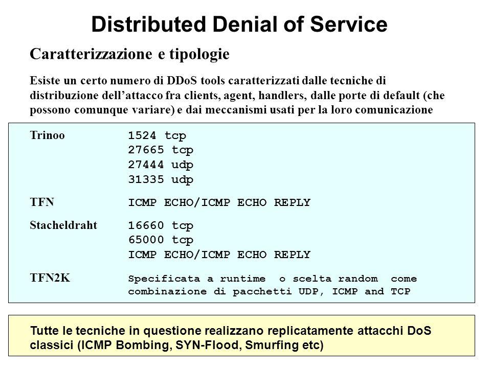 Distributed Denial of Service Caratterizzazione e tipologie Esiste un certo numero di DDoS tools caratterizzati dalle tecniche di distribuzione dellat