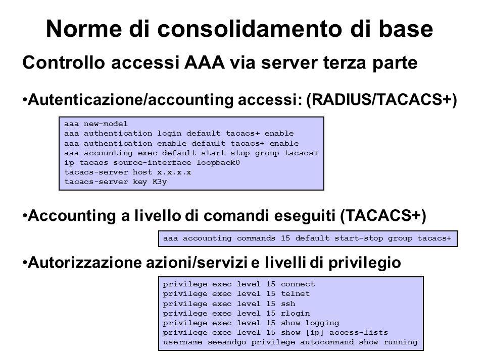 Norme di consolidamento di base Controllo accessi AAA via server terza parte Autenticazione/accounting accessi: (RADIUS/TACACS+) Accounting a livello
