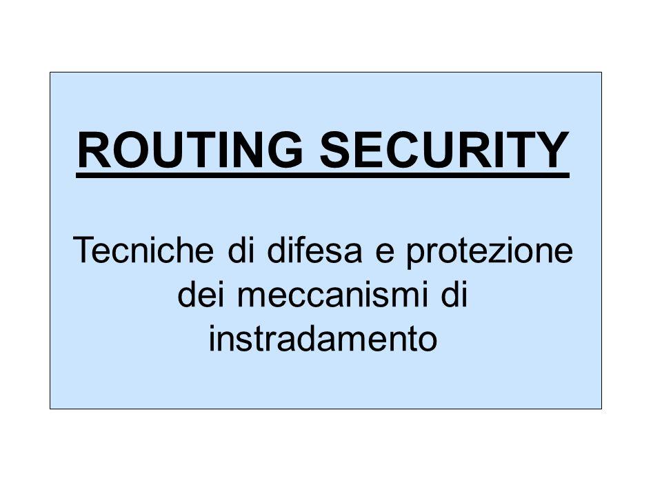 ROUTING SECURITY Tecniche di difesa e protezione dei meccanismi di instradamento