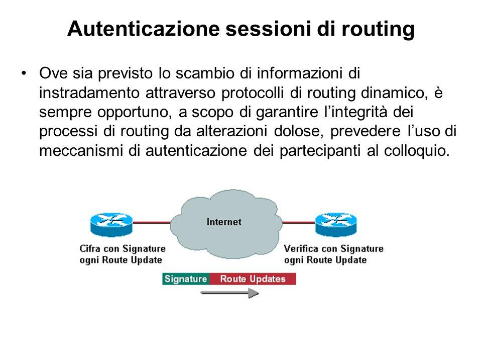 Autenticazione sessioni di routing Ove sia previsto lo scambio di informazioni di instradamento attraverso protocolli di routing dinamico, è sempre op