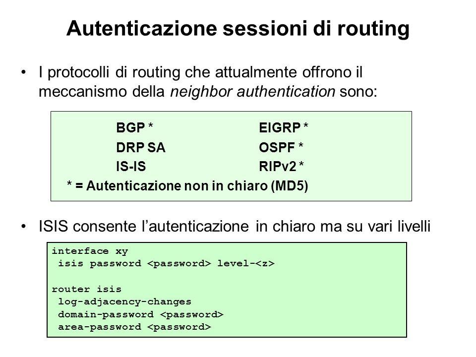 Autenticazione sessioni di routing I protocolli di routing che attualmente offrono il meccanismo della neighbor authentication sono: BGP *EIGRP * DRP