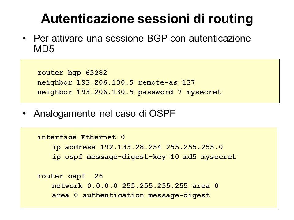 Autenticazione sessioni di routing Per attivare una sessione BGP con autenticazione MD5 router bgp 65282 neighbor 193.206.130.5 remote-as 137 neighbor