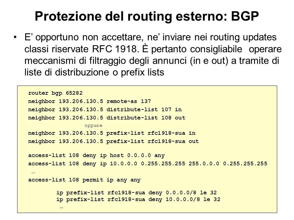 Protezione del routing esterno: BGP E opportuno non accettare, ne inviare nei routing updates classi riservate RFC 1918. È pertanto consigliabile oper