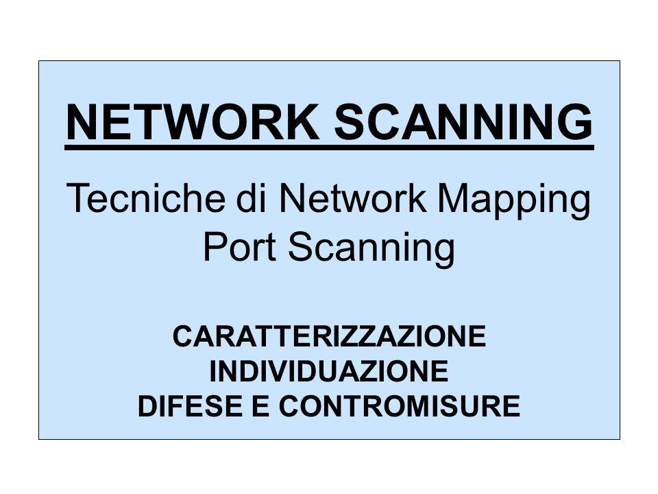 NETWORK SCANNING Tecniche di Network Mapping Port Scanning CARATTERIZZAZIONE INDIVIDUAZIONE DIFESE E CONTROMISURE