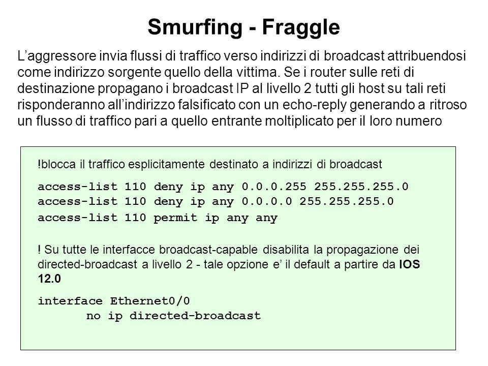 Smurfing - Fraggle Laggressore invia flussi di traffico verso indirizzi di broadcast attribuendosi come indirizzo sorgente quello della vittima. Se i