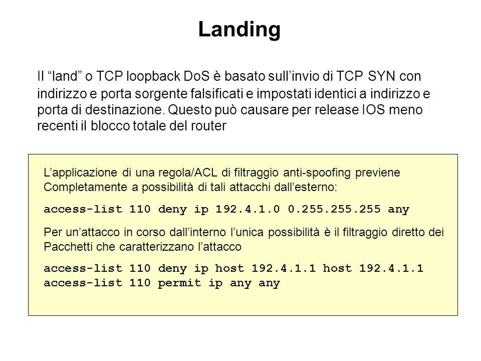 Lapplicazione di una regola/ACL di filtraggio anti-spoofing previene Completamente a possibilità di tali attacchi dallesterno: access-list 110 deny ip