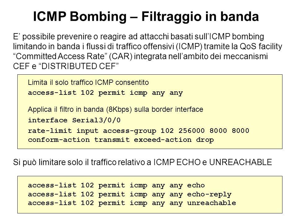 ICMP Bombing – Filtraggio in banda E possibile prevenire o reagire ad attacchi basati sullICMP bombing limitando in banda i flussi di traffico offensi